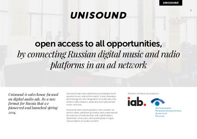 5  open access to all opportunities,  by connecting Russian digital music and radio  platforms in an ad network  Unisound ...