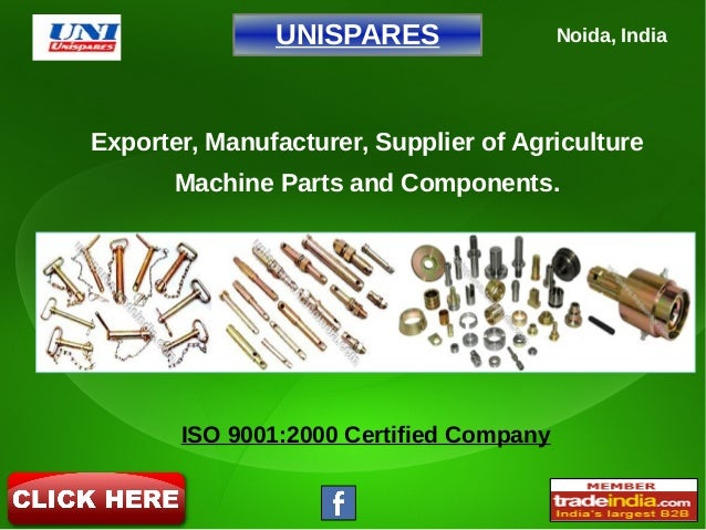 UNISPARES Noida, India ISO 9001:2000 Certified Company Exporter, Manufacturer, Supplier of Agriculture Machine Parts and C...