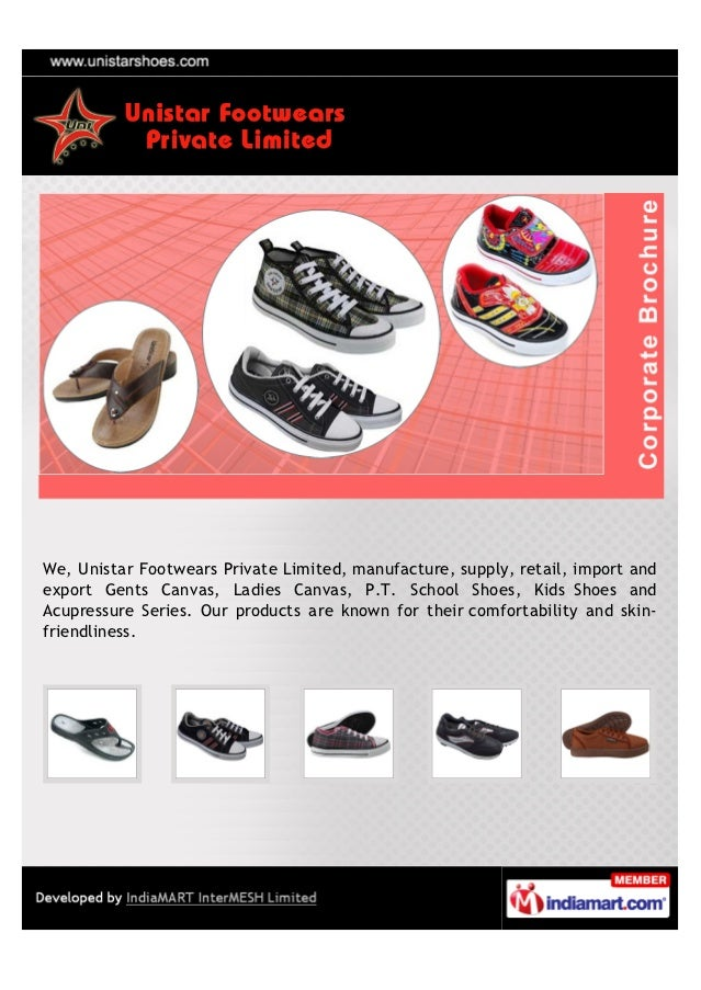We, Unistar Footwears Private Limited, manufacture, supply, retail, import andexport Gents Canvas, Ladies Canvas, P.T. Sch...
