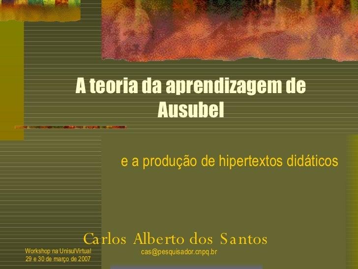 A teoria da aprendizagem de Ausubel e a produção de hipertextos didáticos Carlos Alberto dos Santos
