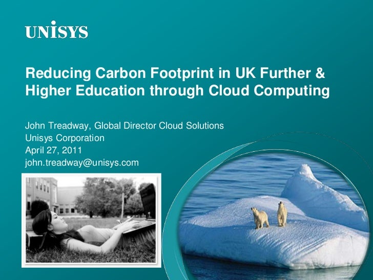 Reducing Carbon Footprint in UK Further & Higher Education through Cloud Computing<br />John Treadway, Global Director Clo...