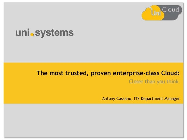The most trusted, proven enterprise-class Cloud: Closer than you think Antony Cassano, ITS Department Manager