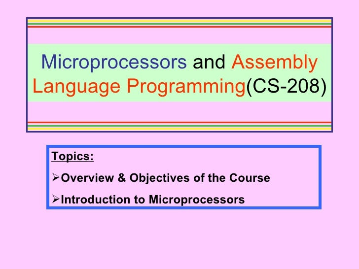 Microprocessors  and  Assembly   Language Programming (CS-208) <ul><li>Topics: </li></ul><ul><li>Overview & Objectives of ...