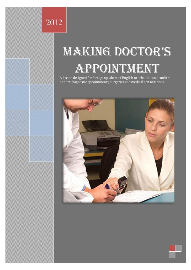 2012       MAKING DOCTOR'S        APPOINTMENT   A lesson designed for foreign speakers of English to schedule and confirm ...
