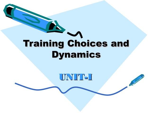Training Choices and      Dynamics      UNIT-I