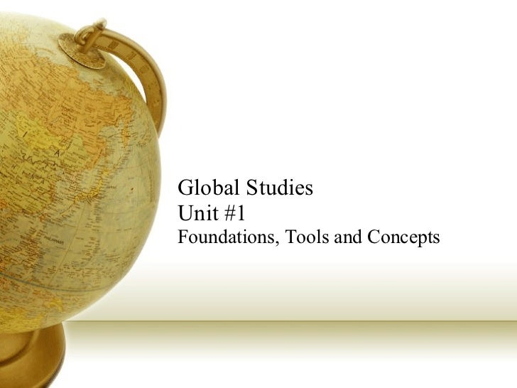 Global Studies  Unit #1 Foundations, Tools and Concepts