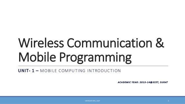 Wireless Communication & Mobile Programming UNIT- 1 – MOBILE COMPUTING INTRODUCTION A C A D E M I C Y E A R : 2 0 1 3 - 1 ...