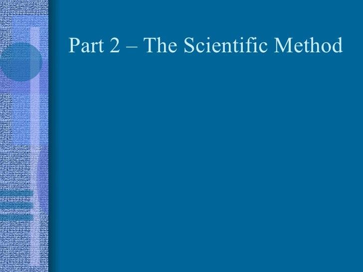 Part 2 – The Scientific Method