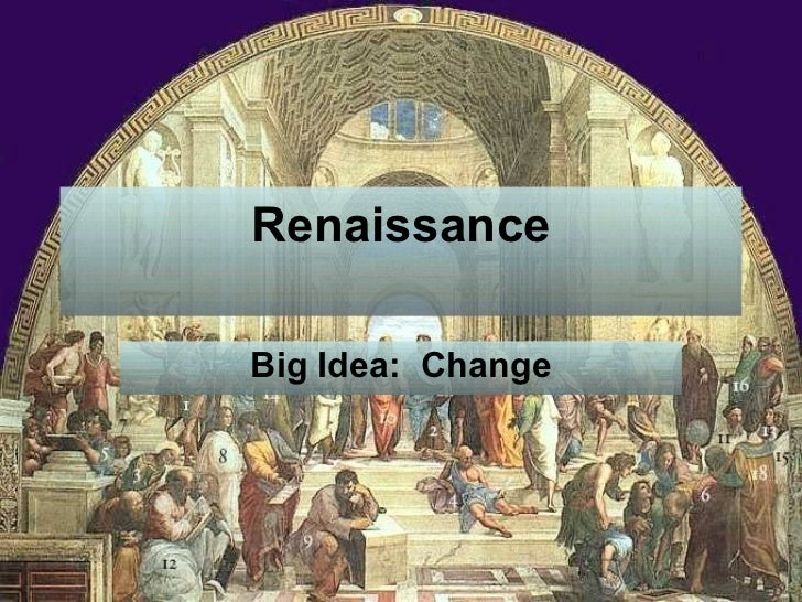 Renaissance Big Idea:  Change