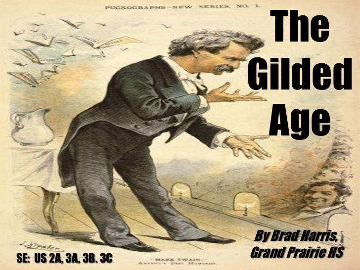 The Gilded Age<br />By Brad Harris,<br />Grand Prairie HS<br />SE:  US 2A, 3A, 3B. 3C<br />