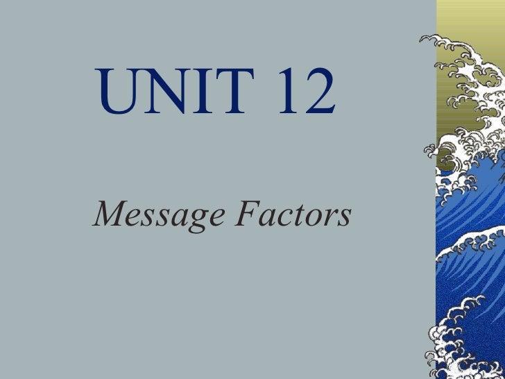 UNIT 12 Message Factors