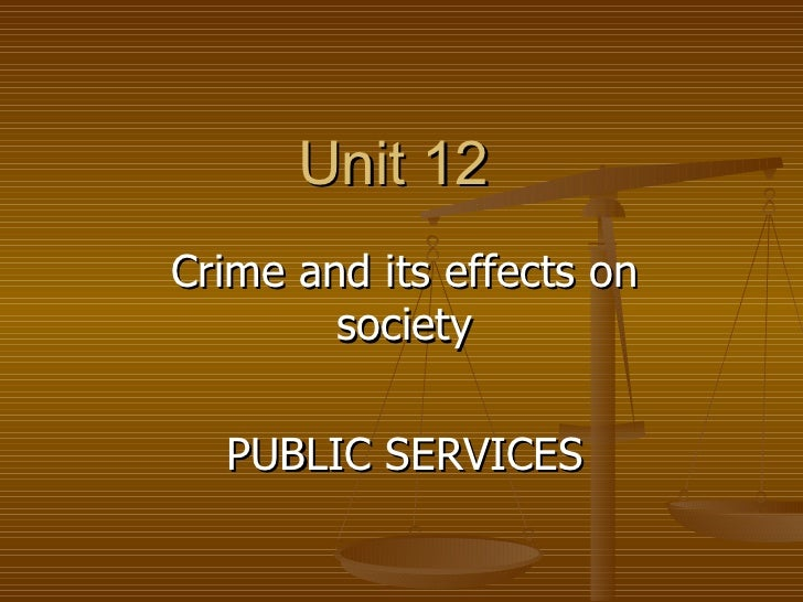 Unit 12  Crime and its effects on society PUBLIC SERVICES