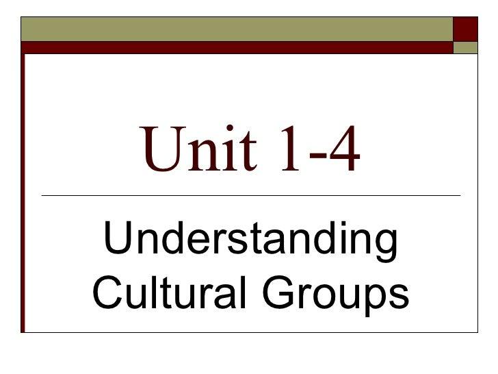 Unit 1-4 Understanding Cultural Groups