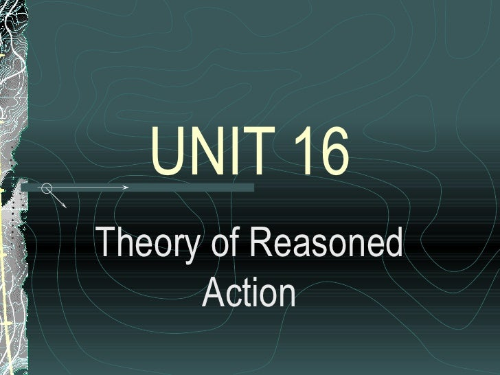 UNIT 16 Theory of Reasoned Action