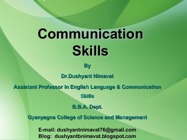 CommunicationCommunication SkillsSkills ByBy Dr.Dushyant NimavatDr.Dushyant Nimavat Assistant Professor in English Languag...