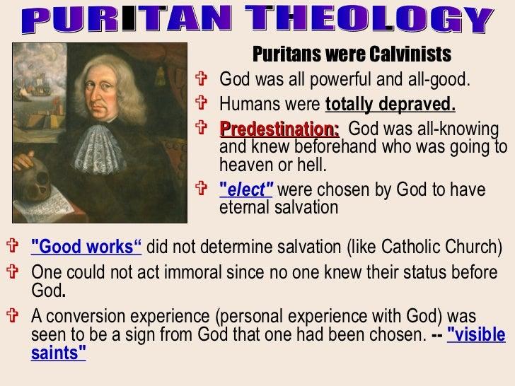 <ul><li>Puritans were Calvinists </li></ul><ul><li>God was all powerful and all-good.  </li></ul><ul><li>Humans were  tota...