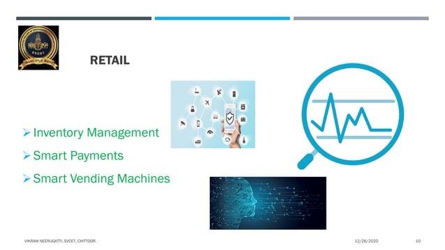 RETAIL Inventory Management Smart Payments Smart Vending Machines 12/26/2020VIKRAM NEERUGATTI, SVCET, CHITTOOR. 10
