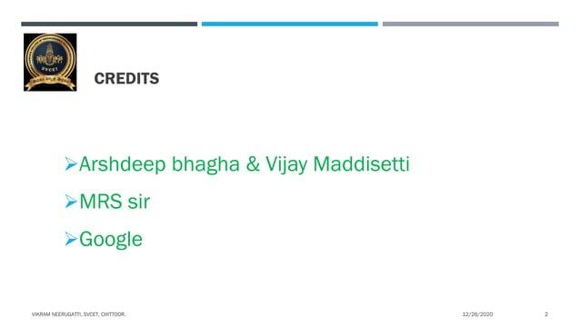 CREDITS Arshdeep bhagha & Vijay Maddisetti MRS sir Google 12/26/2020VIKRAM NEERUGATTI, SVCET, CHITTOOR. 2