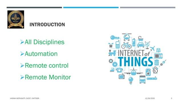 INTRODUCTION All Disciplines Automation Remote control Remote Monitor 12/26/2020VIKRAM NEERUGATTI, SVCET, CHITTOOR. 3