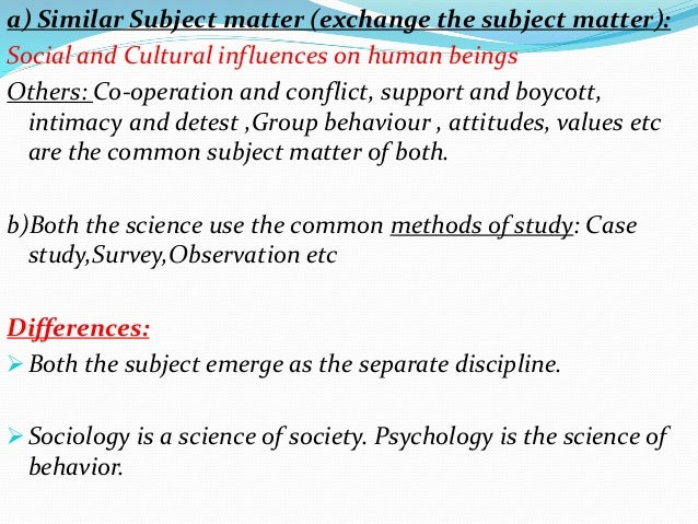 behaviour is the subject matter of psychology The subject matter of psychology should be the laws that predict how behaviour changes and can be controlled — classical and operant conditioning humans are only animals and should not be treated as any more complex.