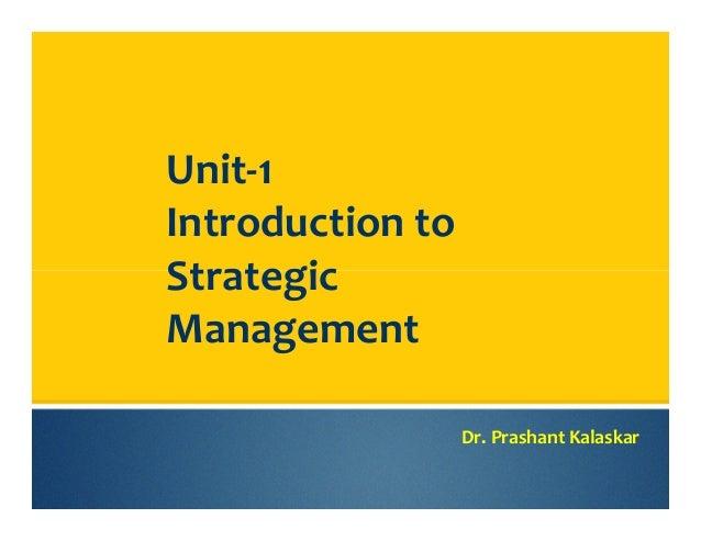 Unit-1 Introduction to Strategic Management Dr. Prashant Kalaskar