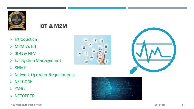 IOT & M2M  Introduction  M2M Vs IoT  SDN & NFV  IoT System Management  SNMP  Network Operator Requirements  NETCONF...