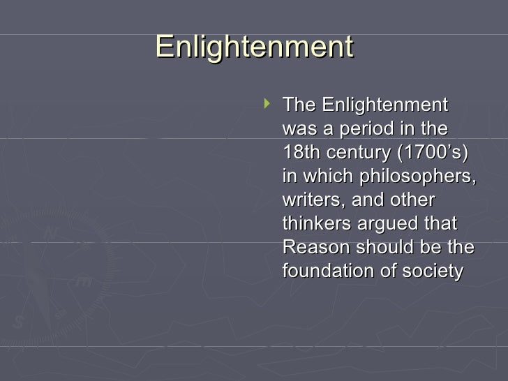 Enlightenment <ul><li>The Enlightenment was a period in the 18th century (1700's) in which philosophers, writers, and othe...