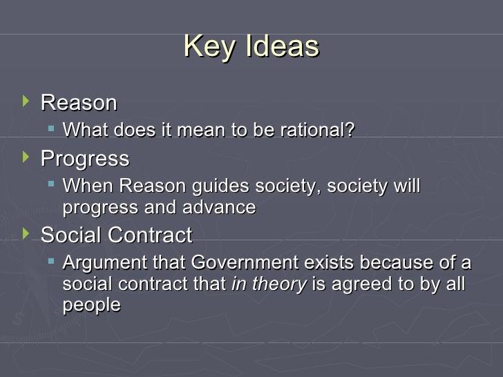 Key Ideas <ul><li>Reason </li></ul><ul><ul><li>What does it mean to be rational? </li></ul></ul><ul><li>Progress </li></ul...