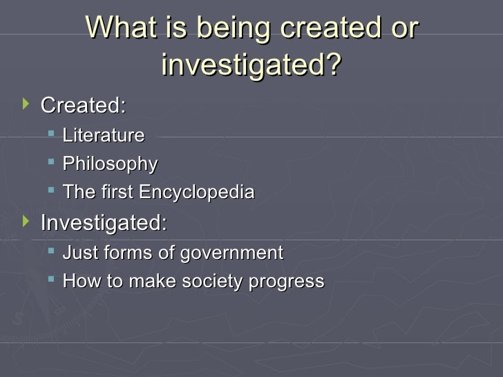 What is being created or investigated? <ul><li>Created: </li></ul><ul><ul><li>Literature </li></ul></ul><ul><ul><li>Philos...