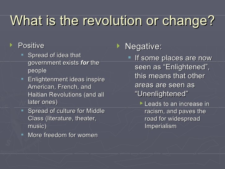 What is the revolution or change? <ul><li>Positive </li></ul><ul><ul><li>Spread of idea that government exists  for  the p...