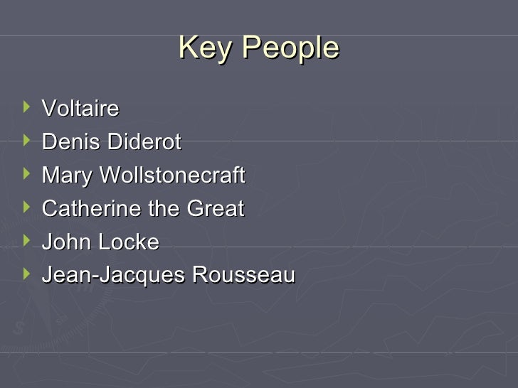 Key People <ul><li>Voltaire </li></ul><ul><li>Denis Diderot </li></ul><ul><li>Mary Wollstonecraft </li></ul><ul><li>Cather...