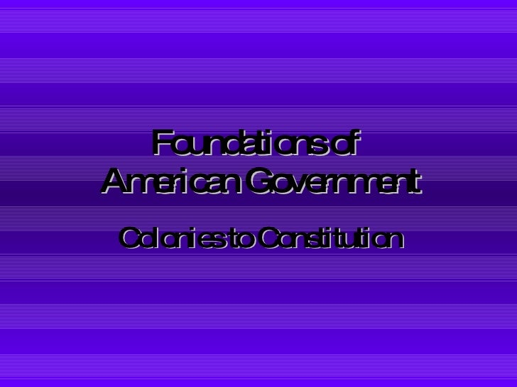 Foundations of  American Government Colonies to Constitution