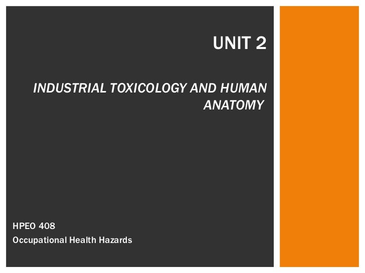 UNIT 2 INDUSTRIAL TOXICOLOGY AND HUMAN ANATOMY  HPEO 408  Occupational Health Hazards