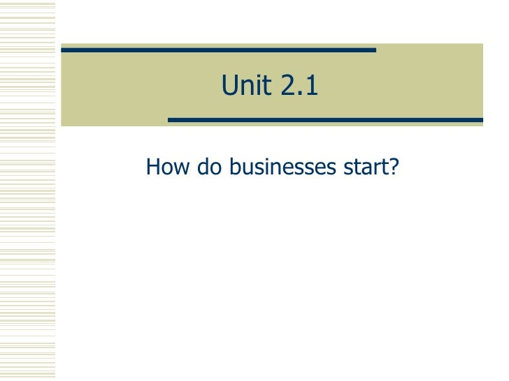 Unit 2.1 How do businesses start?