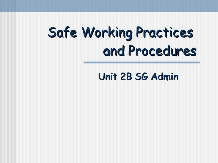 Safe Working Practices  and Procedures Unit 2B SG Admin