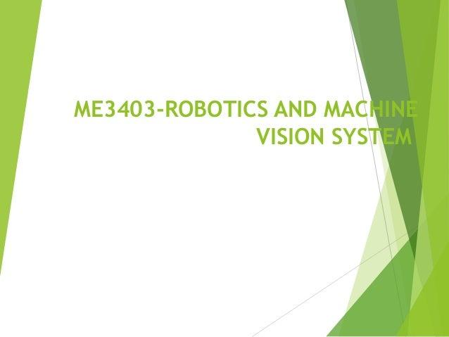 ME3403-ROBOTICS AND MACHINE VISION SYSTEM 1