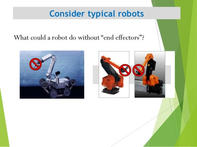 """Consider typical robots 4 What could a robot do without """"end effectors""""?"""