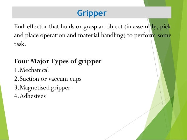 Gripper 7 End-effector that holds or grasp an object (in assembly, pick and place operation and material handling) to perf...
