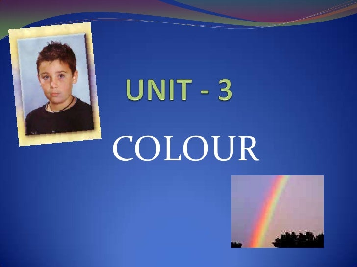 UNIT - 3<br />COLOUR<br />
