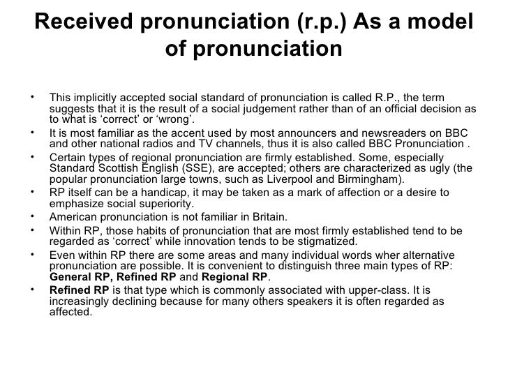 RP or Received Pronunciation – the characteristically British accent