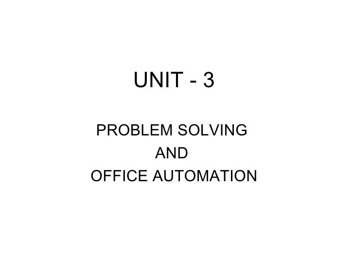 UNIT - 3 PROBLEM SOLVING  AND  OFFICE AUTOMATION
