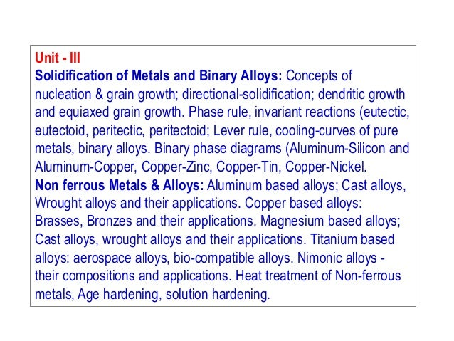 Unit - III Solidification of Metals and Binary Alloys: Concepts of nucleation & grain growth; directional-solidification; ...