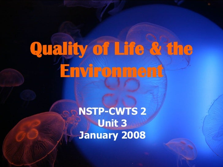 Quality of Life & the Environment NSTP-CWTS 2 Unit 3 January 2008