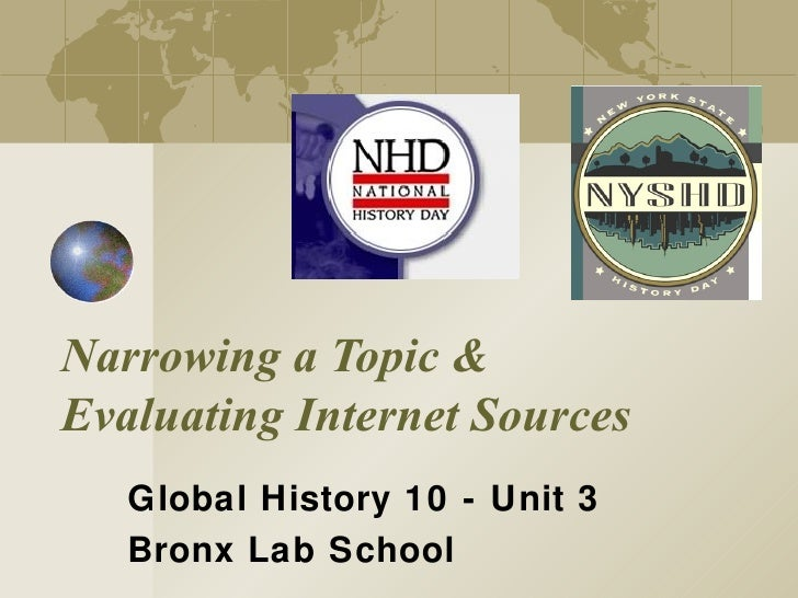 Narrowing a Topic & Evaluating Internet Sources Global History 10 - Unit 3 Bronx Lab School