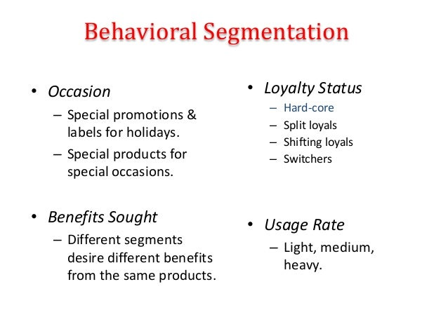 Behavioral Segmentation • Occasion – Special promotions & labels for holidays. – Special products for special occasions. •...
