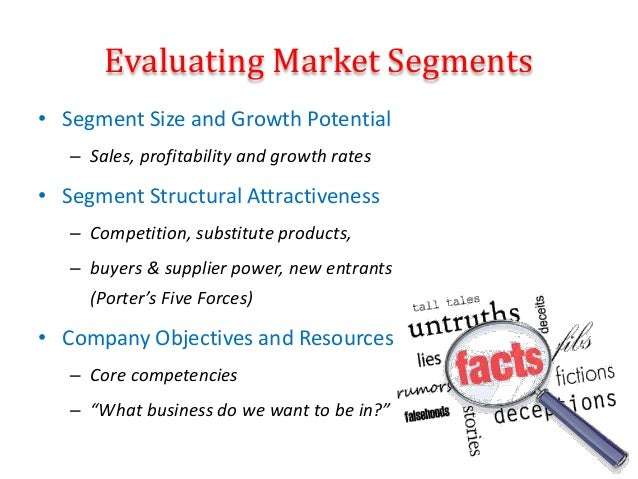 • Segment Size and Growth Potential – Sales, profitability and growth rates • Segment Structural Attractiveness – Competit...