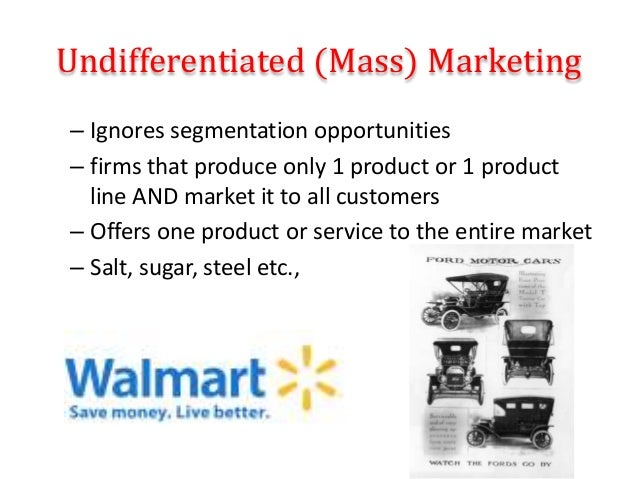 – Ignores segmentation opportunities – firms that produce only 1 product or 1 product line AND market it to all customers ...