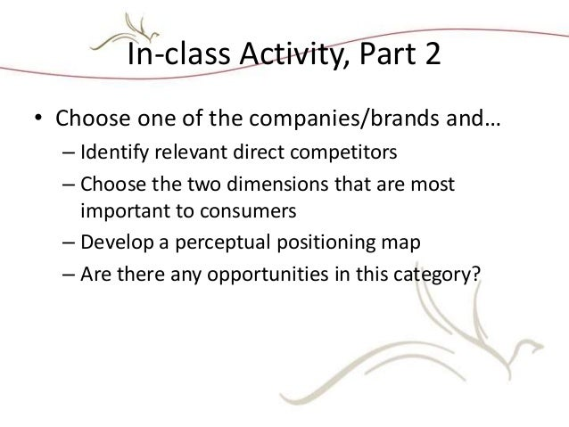 In-class Activity, Part 2 • Choose one of the companies/brands and… – Identify relevant direct competitors – Choose the tw...