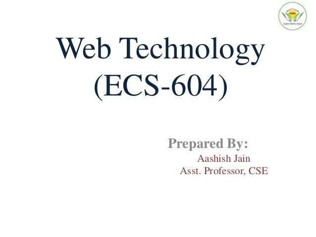 Web Technology (ECS-604) Prepared By: Aashish Jain Asst. Professor, CSE