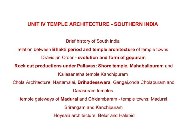 UNIT IV TEMPLE ARCHITECTURE - SOUTHERN INDIA Brief history of South India relation between Bhakti period and temple archit...